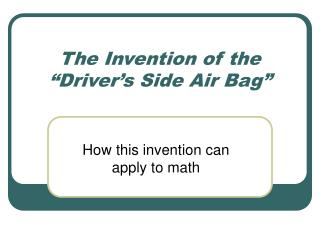 "The Invention of the ""Driver's Side Air Bag"""
