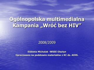 "Ogólnopolska multimedialna Kampania ""Wróć bez HIV"""