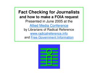 Fact Checking for Journalists and how to make a FOIA request Presented in June 2005 at the