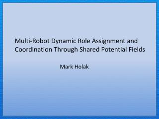 Multi-Robot Dynamic Role Assignment and  Coordination Through Shared Potential Fields