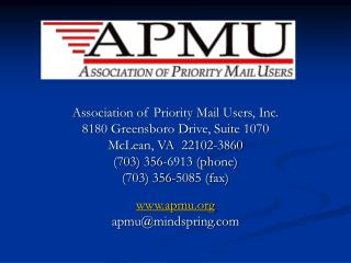 Association of Priority Mail Users, Inc. 8180 Greensboro Drive, Suite 1070 McLean, VA  22102-3860 703 356-6913 phone 703