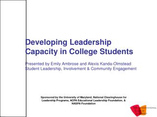 Developing Leadership Capacity in College Students  Presented by Emily Ambrose and Alexis Kanda-Olmstead Student Leaders