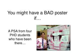 You might have a BAD poster if�