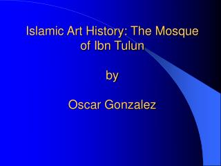 Islamic Art History: The Mosque of Ibn Tulun by Oscar Gonzalez