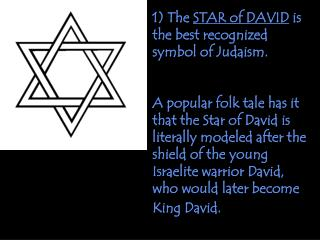 1) The  STAR of DAVID  is the best recognized symbol of Judaism.