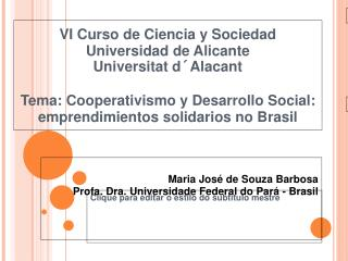 VI Curso de Ciencia y Sociedad Universidad de Alicante Universitat d Alacant  Tema: Cooperativismo y Desarrollo Social: