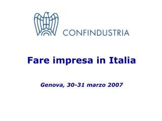 Fare impresa in Italia Genova, 30-31 marzo 2007