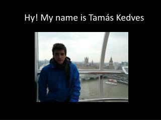 Hy! My name is Tamás Kedves