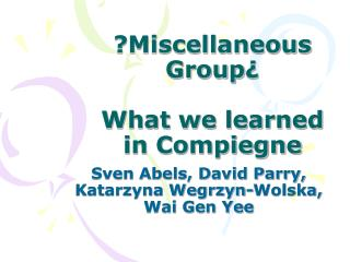 ?Miscellaneous Group ¿ What we learned in Compiegne