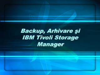 Backup, Arhivare ?i IBM Tivoli Storage Manager