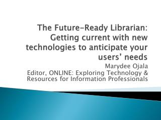 The Future-Ready Librarian: Getting current with new technologies to anticipate your users' needs