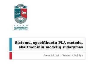 Sistemų, specifikuotų PLA metodu, skaitmeninių modelių sudarymas