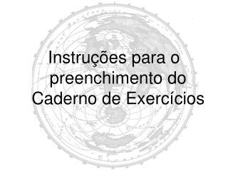 Instruções para o preenchimento do Caderno de Exercícios