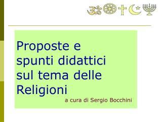 Proposte e  spunti didattici  sul tema delle  Religioni a cura di Sergio Bocchini