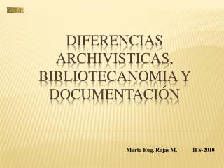 Diferencias  archivisticas ,  bibliotecanomia  y  documentación