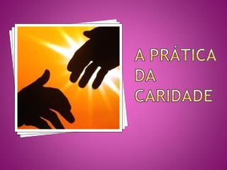 A prática da caridade