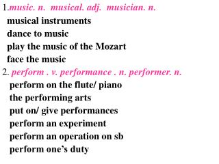 1. music. n.  musical. adj.  musician. n. musical instruments   dance to music