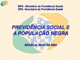 MPS - Ministério da Previdência Social SPS - Secretaria de Previdência Social