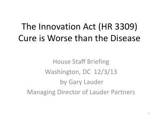 T he  Innovation  Act ( HR 3309 ) Cure is Worse than the Disease