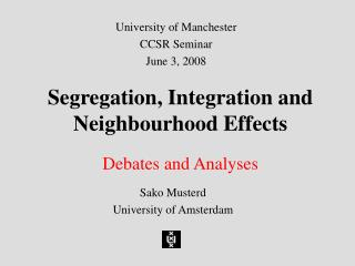 Segregation, Integration and Neighbourhood Effects  Debates and Analyses