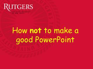 How  not  to make a good PowerPoint