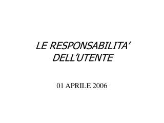 LE RESPONSABILITA' DELL'UTENTE