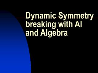 Dynamic Symmetry breaking with AI and Algebra