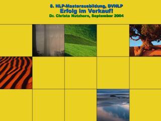 8. NLP-Masterausbildung, DVNLP Erfolg im Verkauf! Dr. Christa Nutzhorn, September 2004