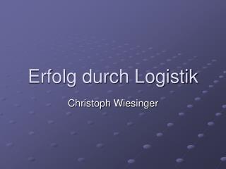 Erfolg durch Logistik