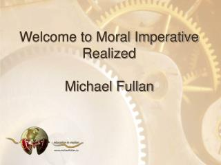 Welcome to Moral Imperative Realized Michael Fullan