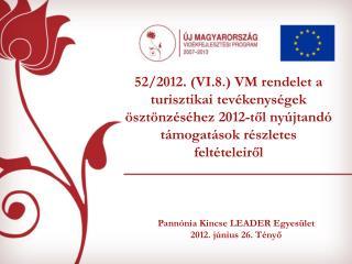Pannónia Kincse LEADER Egyesület  2012. június 26. Tényő