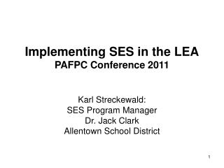 Implementing SES in the LEA PAFPC Conference 2011