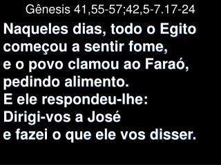 Gênesis 41,55-57;42,5-7.17-24