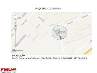 LOCALIZAÇÃO: Rua Dr. Flaquer x Rua Said Aiach x Rua Achilles Masetti– V. MARIANA - SÃO PAULO / SP