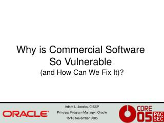 Why is Commercial Software So Vulnerable