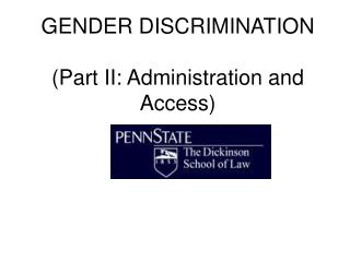 GENDER DISCRIMINATION (Part II: Administration and Access)