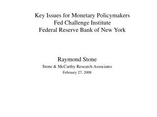 Key Issues for Monetary Policymakers Fed Challenge Institute Federal Reserve Bank of New York