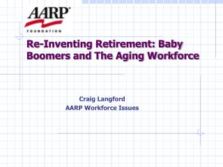 Re-Inventing Retirement: Baby Boomers and The Aging Workforce