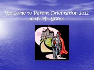 Welcome to Parent Orientation 2012 with Mr. Scott