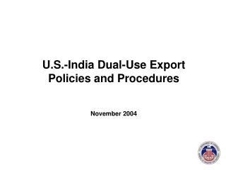 U.S.-India Dual-Use Export Policies and Procedures November 2004