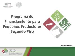 Programa  de Financiamiento para Pequeños Productores Segundo Piso