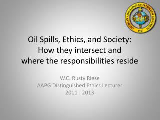 Oil Spills, Ethics, and Society: How they intersect and  where the responsibilities reside