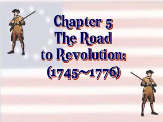 Chapter 5 The Road to Revolution: (1745-1776)