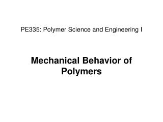PE335: Polymer Science and Engineering I Mechanical Behavior of Polymers
