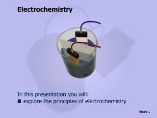 In this presentation you will: explore the principles of electrochemistry