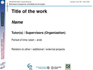 Title of the work Name Tutor(s) / Supervisors (Organization) Period of time (start – end)