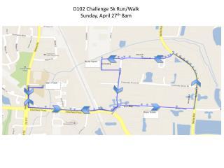 D102 Challenge 5k Run/Walk Sunday,  April 27 th 8am