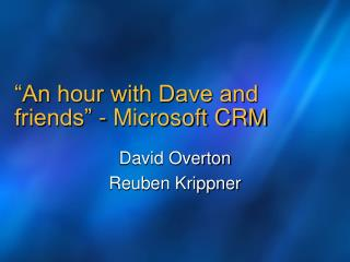 """An hour with Dave and friends"" - Microsoft CRM"