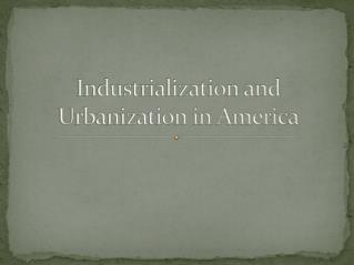 Industrialization and Urbanization in America