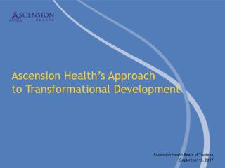Ascension Health's Approach  to Transformational Development